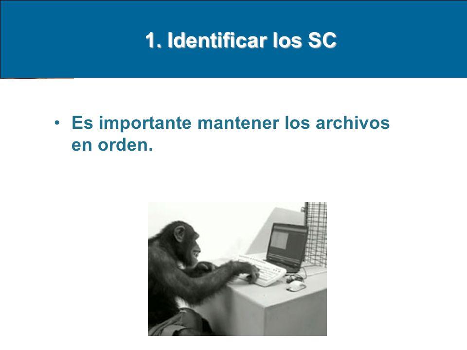 1. Identificar los SC Es importante mantener los archivos en orden.