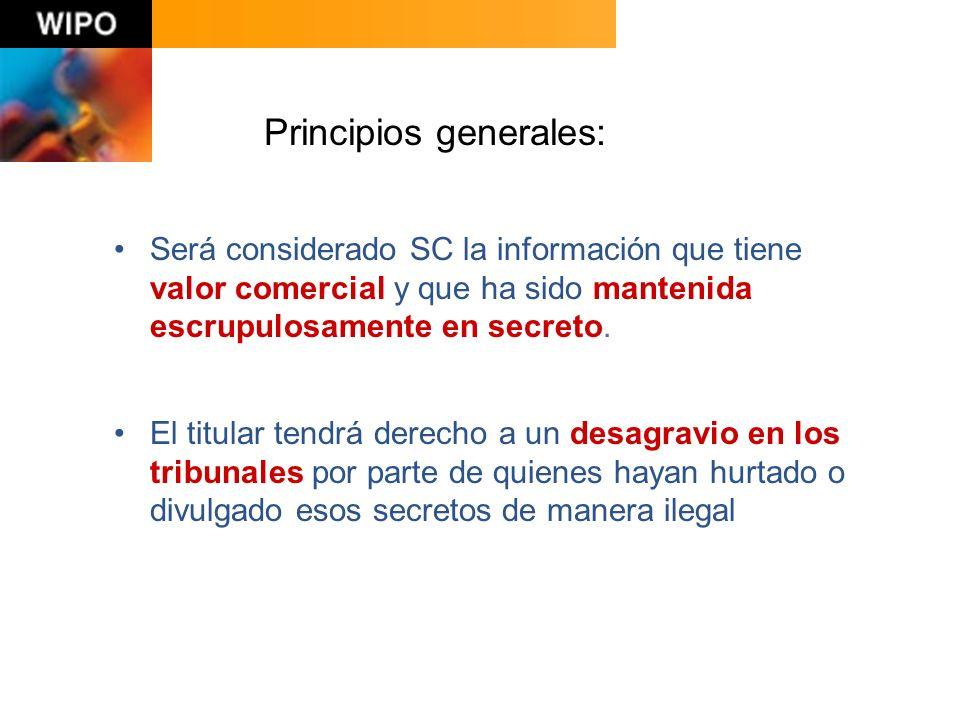 Principios generales: Será considerado SC la información que tiene valor comercial y que ha sido mantenida escrupulosamente en secreto.