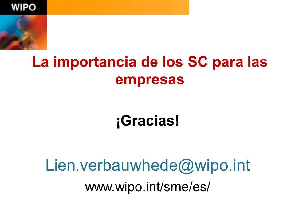 ¡Gracias! Lien.verbauwhede@wipo.int www.wipo.int/sme/es/ La importancia de los SC para las empresas