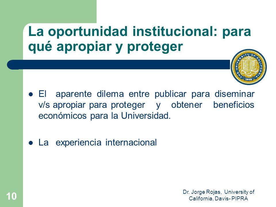 Dr. Jorge Rojas, University of California, Davis- PIPRA 10 La oportunidad institucional: para qué apropiar y proteger El aparente dilema entre publica