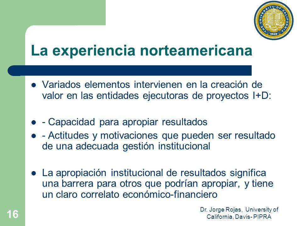 Dr. Jorge Rojas, University of California, Davis- PIPRA 16 La experiencia norteamericana Variados elementos intervienen en la creación de valor en las