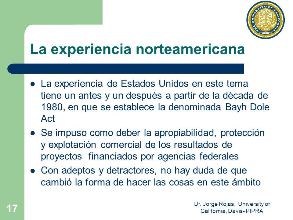 Dr. Jorge Rojas, University of California, Davis- PIPRA 17 La experiencia norteamericana La experiencia de Estados Unidos en este tema tiene un antes