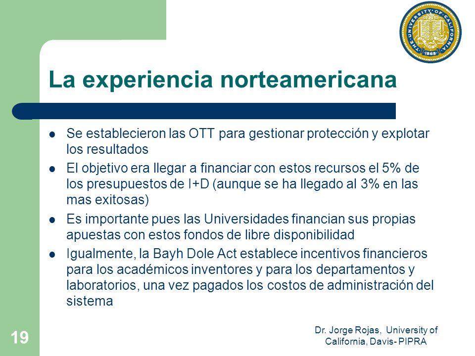Dr. Jorge Rojas, University of California, Davis- PIPRA 19 La experiencia norteamericana Se establecieron las OTT para gestionar protección y explotar