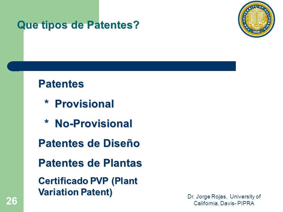 Dr. Jorge Rojas, University of California, Davis- PIPRA 26 Que tipos de Patentes? Patentes * Provisional * Provisional * No-Provisional * No-Provision