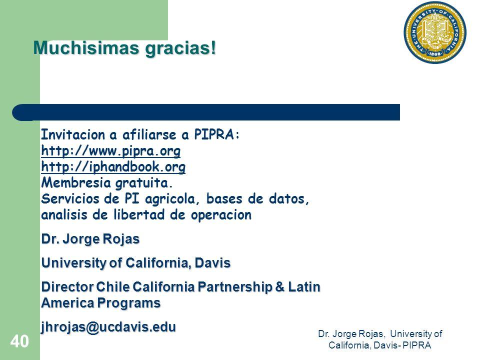 Dr. Jorge Rojas, University of California, Davis- PIPRA 40 Muchisimas gracias! Invitacion a afiliarse a PIPRA: http://www.pipra.org http://iphandbook.