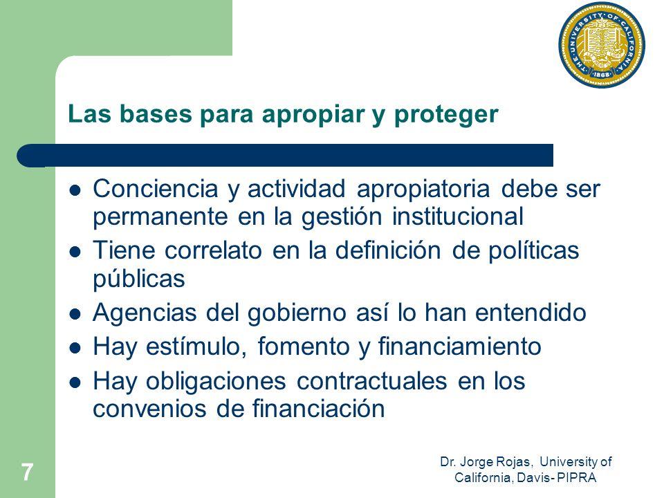 Dr. Jorge Rojas, University of California, Davis- PIPRA 7 Las bases para apropiar y proteger Conciencia y actividad apropiatoria debe ser permanente e