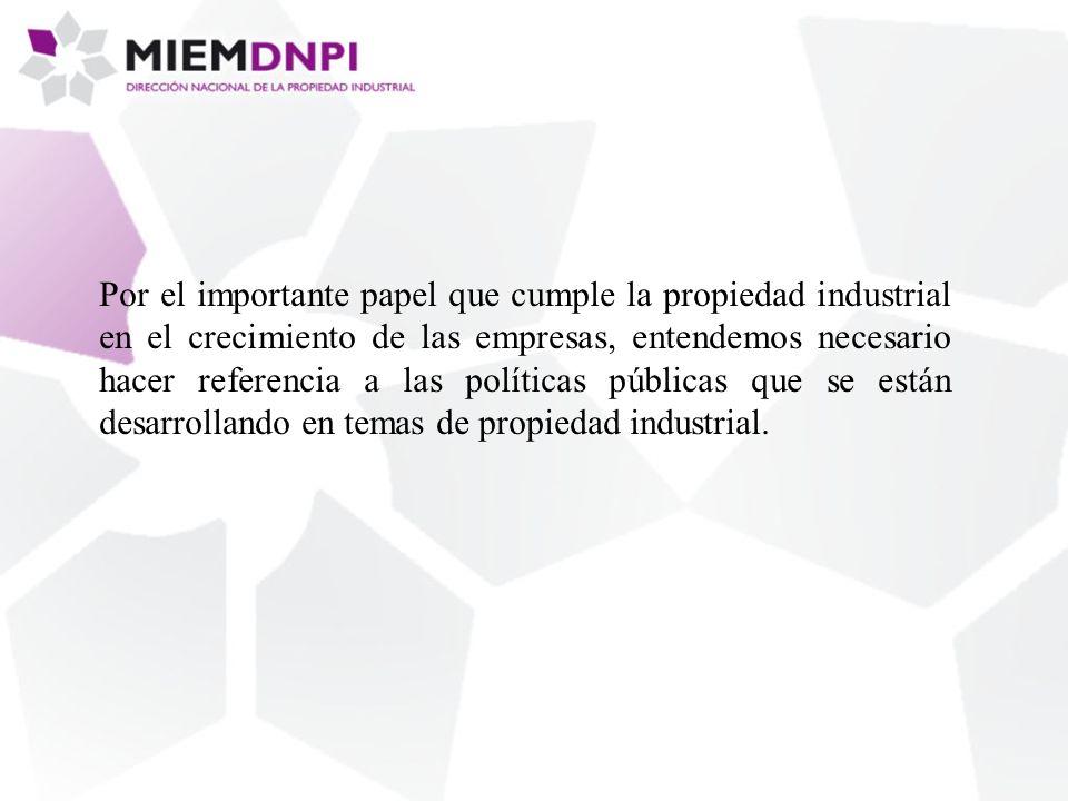 Por el importante papel que cumple la propiedad industrial en el crecimiento de las empresas, entendemos necesario hacer referencia a las políticas públicas que se están desarrollando en temas de propiedad industrial.