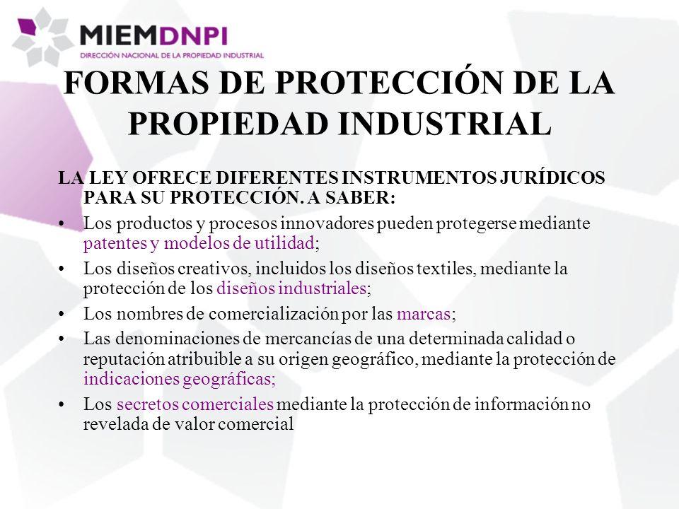 FORMAS DE PROTECCIÓN DE LA PROPIEDAD INDUSTRIAL LA LEY OFRECE DIFERENTES INSTRUMENTOS JURÍDICOS PARA SU PROTECCIÓN. A SABER: Los productos y procesos