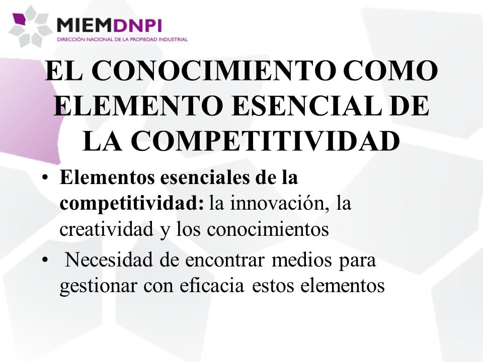EL CONOCIMIENTO COMO ELEMENTO ESENCIAL DE LA COMPETITIVIDAD Elementos esenciales de la competitividad: la innovación, la creatividad y los conocimient