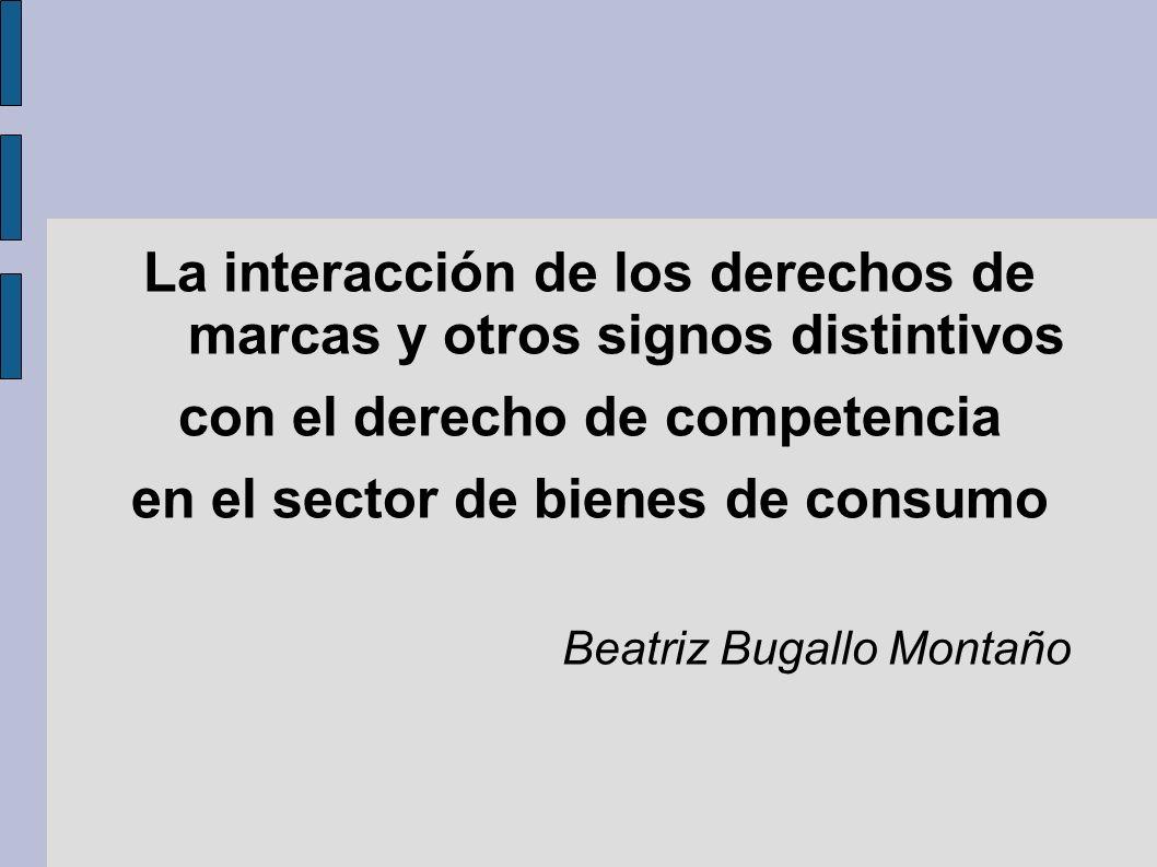 La interacción de los derechos de marcas y otros signos distintivos con el derecho de competencia en el sector de bienes de consumo Beatriz Bugallo Mo