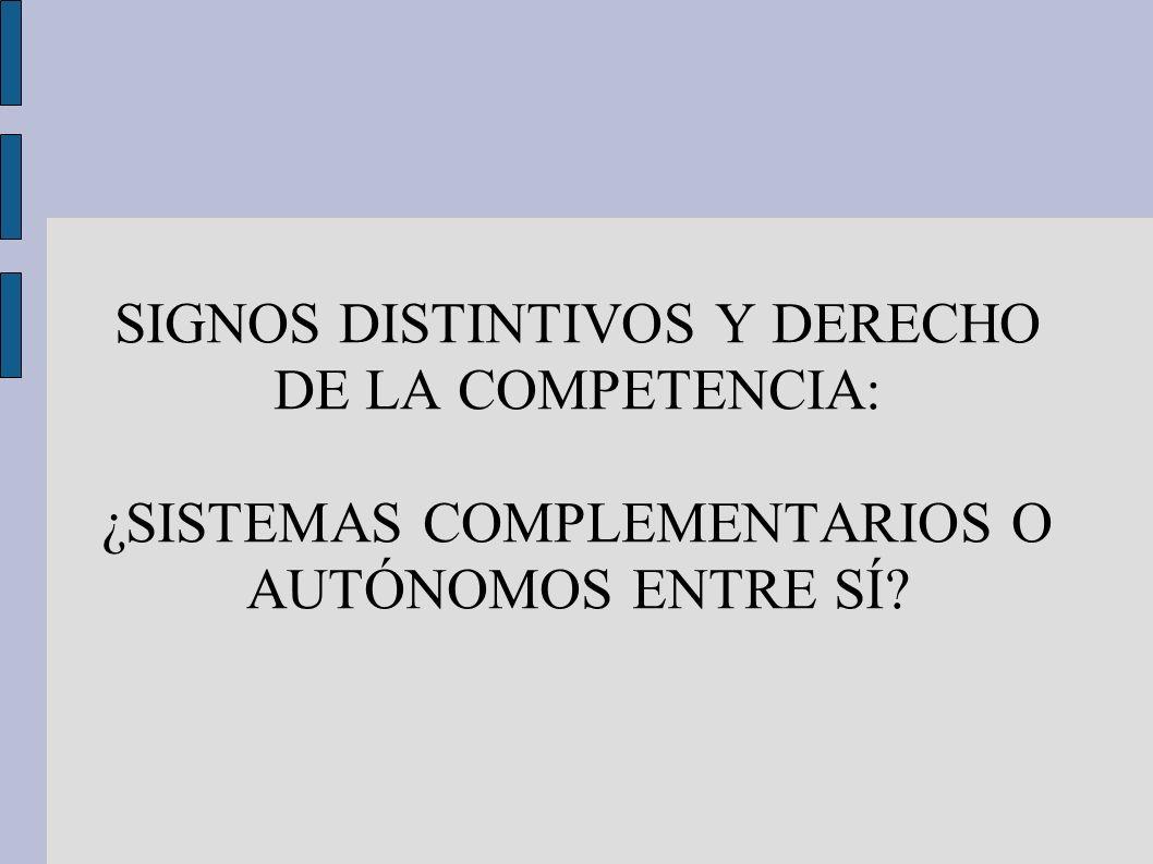 SIGNOS DISTINTIVOS Y DERECHO DE LA COMPETENCIA: ¿SISTEMAS COMPLEMENTARIOS O AUTÓNOMOS ENTRE SÍ?