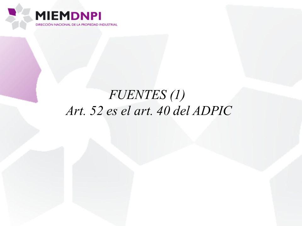 FUENTES (1) Art. 52 es el art. 40 del ADPIC