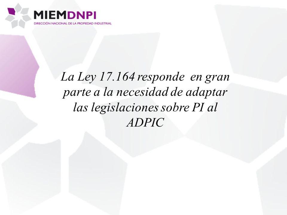 La Ley 17.164 responde en gran parte a la necesidad de adaptar las legislaciones sobre PI al ADPIC