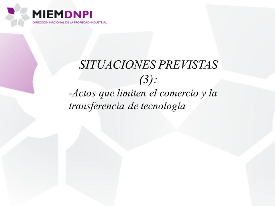 SITUACIONES PREVISTAS (3): -Actos que limiten el comercio y la transferencia de tecnología