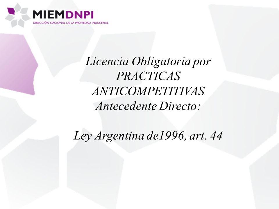 Licencia Obligatoria por PRACTICAS ANTICOMPETITIVAS Antecedente Directo: Ley Argentina de1996, art.