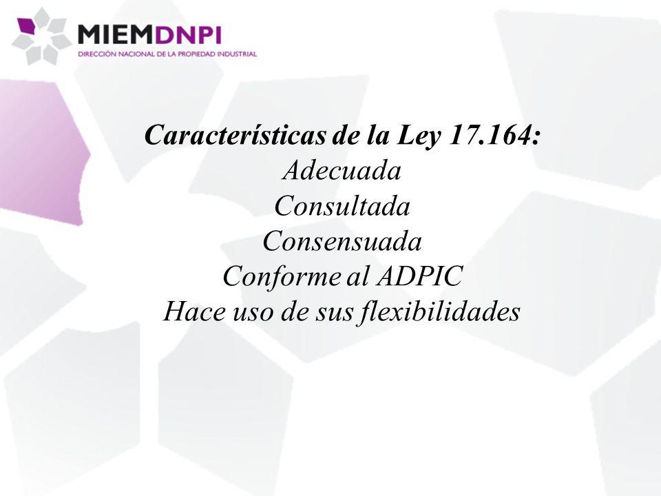 Características de la Ley 17.164: Adecuada Consultada Consensuada Conforme al ADPIC Hace uso de sus flexibilidades