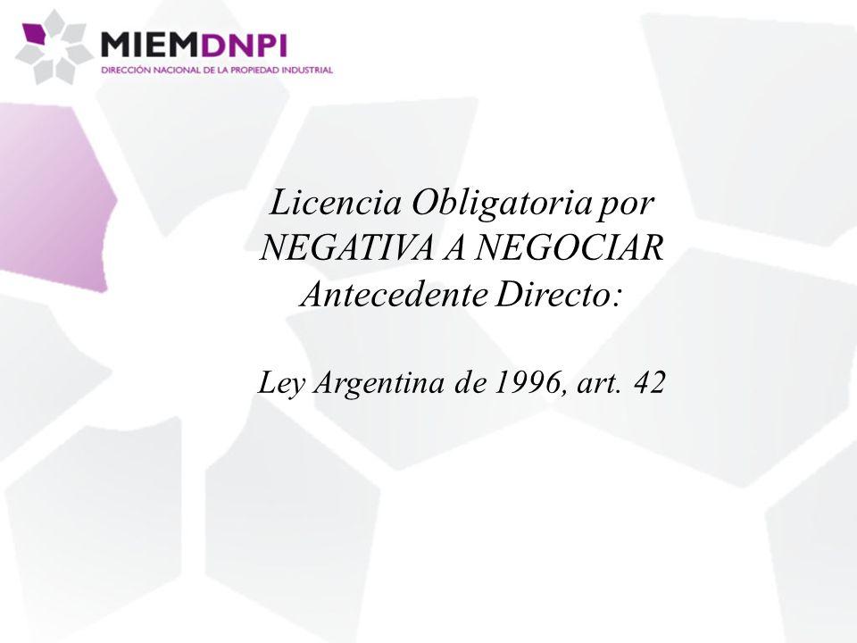 Licencia Obligatoria por NEGATIVA A NEGOCIAR Antecedente Directo: Ley Argentina de 1996, art. 42