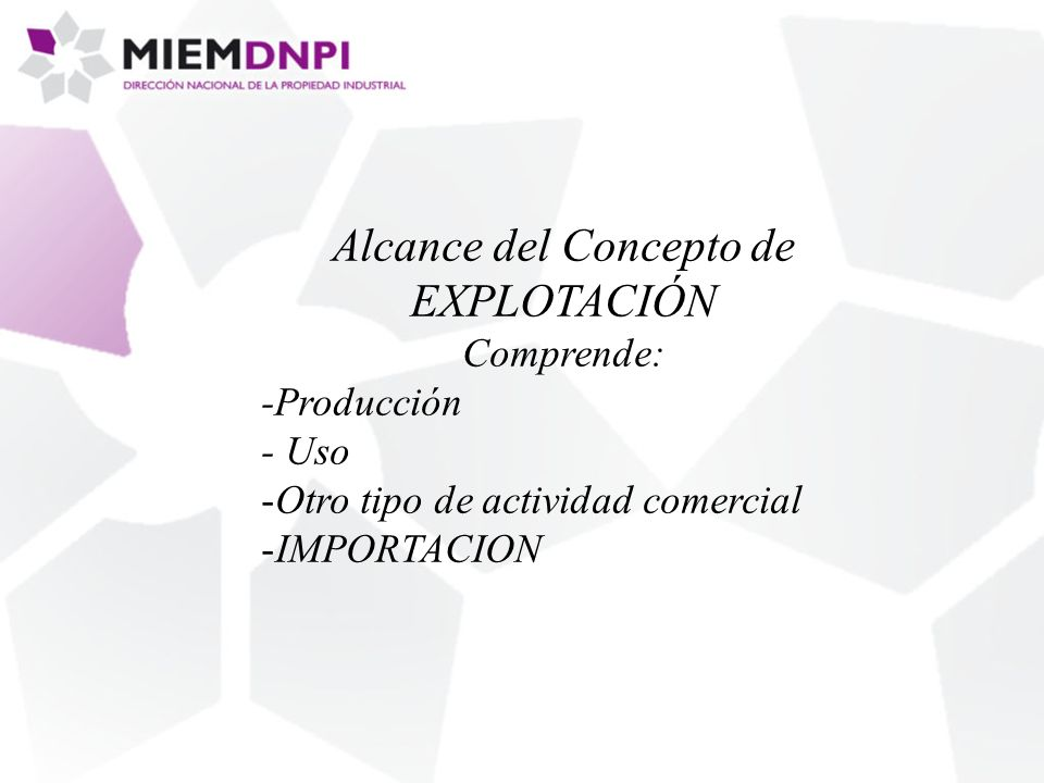 Alcance del Concepto de EXPLOTACIÓN Comprende: -Producción - Uso -Otro tipo de actividad comercial -IMPORTACION