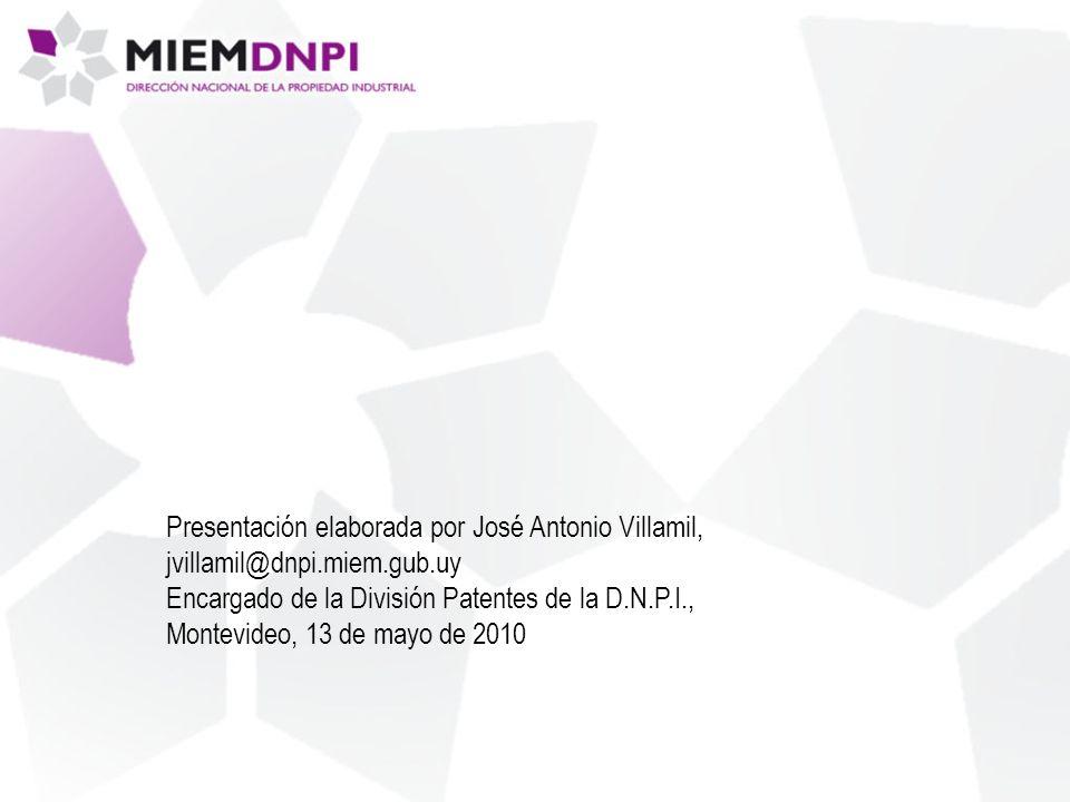 Presentación elaborada por José Antonio Villamil, jvillamil@dnpi.miem.gub.uy Encargado de la División Patentes de la D.N.P.I., Montevideo, 13 de mayo de 2010