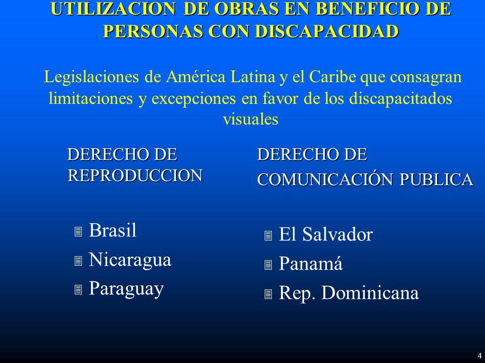 UTILIZACION DE OBRAS EN BENEFICIO DE PERSONAS CON DISCAPACIDAD UTILIZACION DE OBRAS EN BENEFICIO DE PERSONAS CON DISCAPACIDAD Legislaciones de América Latina y el Caribe que consagran limitaciones y excepciones en favor de los discapacitados visuales DERECHO DE COMUNICACIÓN PUBLICA 3 El Salvador 3 Panamá 3 Rep.