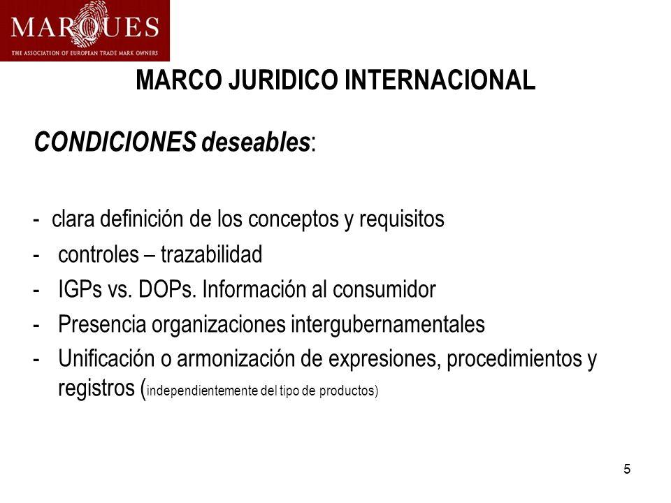5 MARCO JURIDICO INTERNACIONAL CONDICIONES deseables : - clara definición de los conceptos y requisitos -controles – trazabilidad -IGPs vs. DOPs. Info