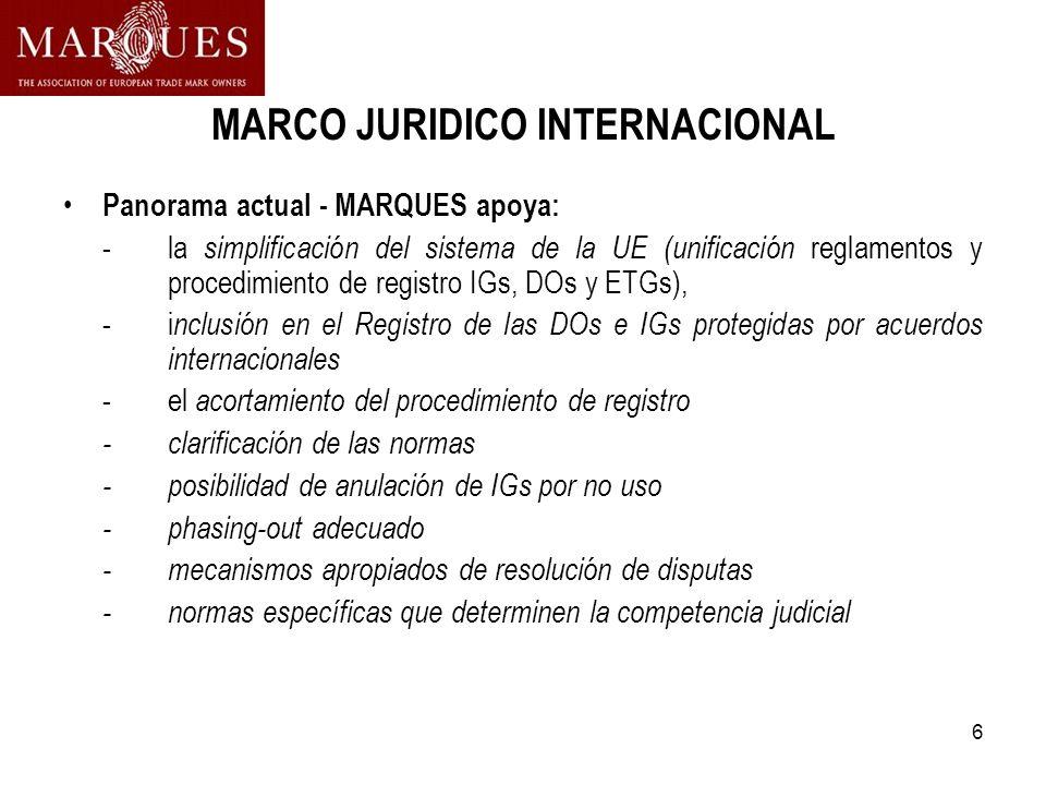 6 MARCO JURIDICO INTERNACIONAL Panorama actual - MARQUES apoya: -la simplificación del sistema de la UE (unificación reglamentos y procedimiento de re