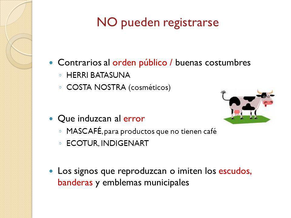 NO pueden registrarse Contrarios al orden público / buenas costumbres HERRI BATASUNA COSTA NOSTRA (cosméticos) Que induzcan al error MASCAFÉ, para pro