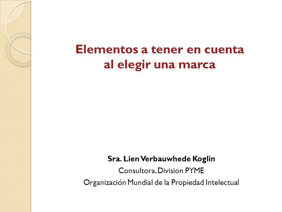 Elementos a tener en cuenta al elegir una marca Sra. Lien Verbauwhede Koglin Consultora, Division PYME Organización Mundial de la Propiedad Intelectua