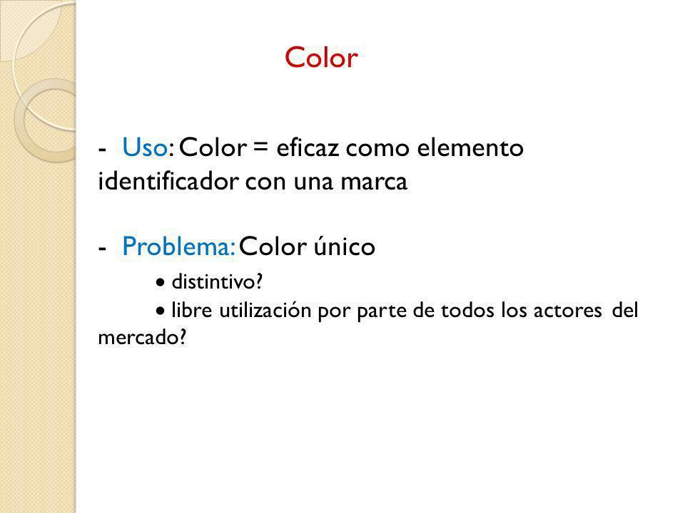 - Uso: Color = eficaz como elemento identificador con una marca - Problema: Color único distintivo? libre utilización por parte de todos los actores d