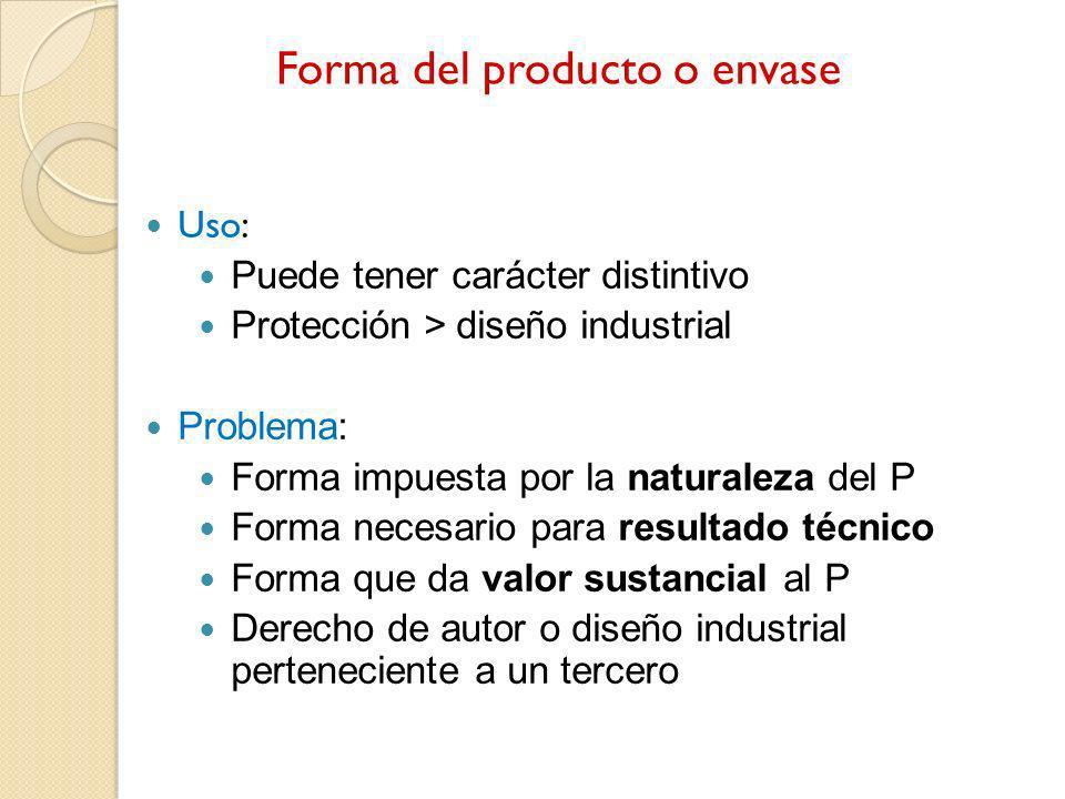 Forma del producto o envase Uso: Puede tener carácter distintivo Protección > diseño industrial Problema: Forma impuesta por la naturaleza del P Forma