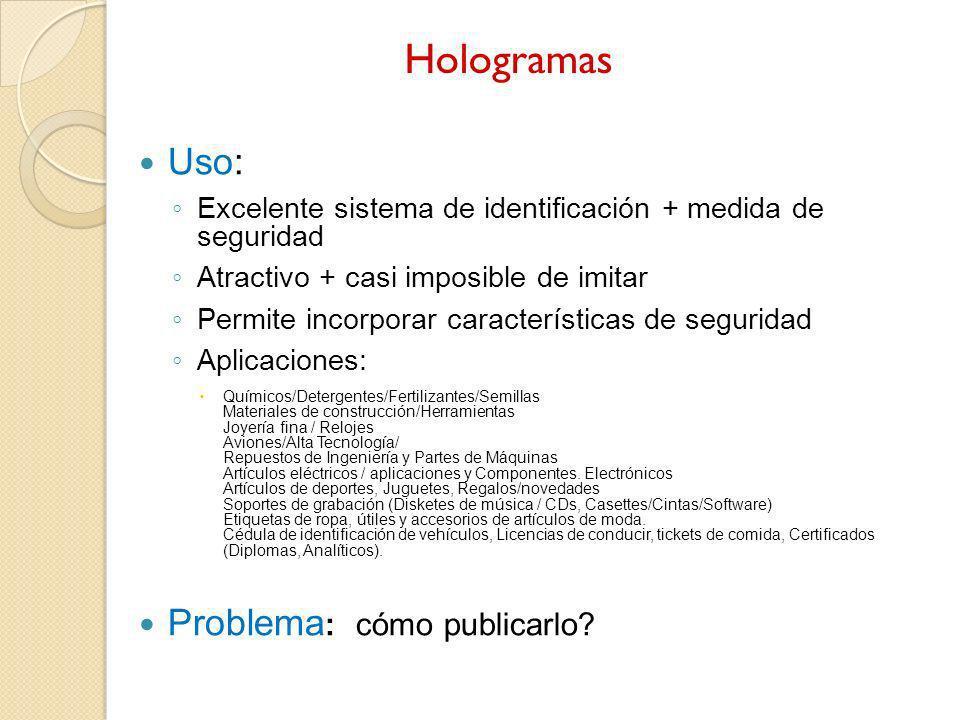 Hologramas Uso: Excelente sistema de identificación + medida de seguridad Atractivo + casi imposible de imitar Permite incorporar características de s