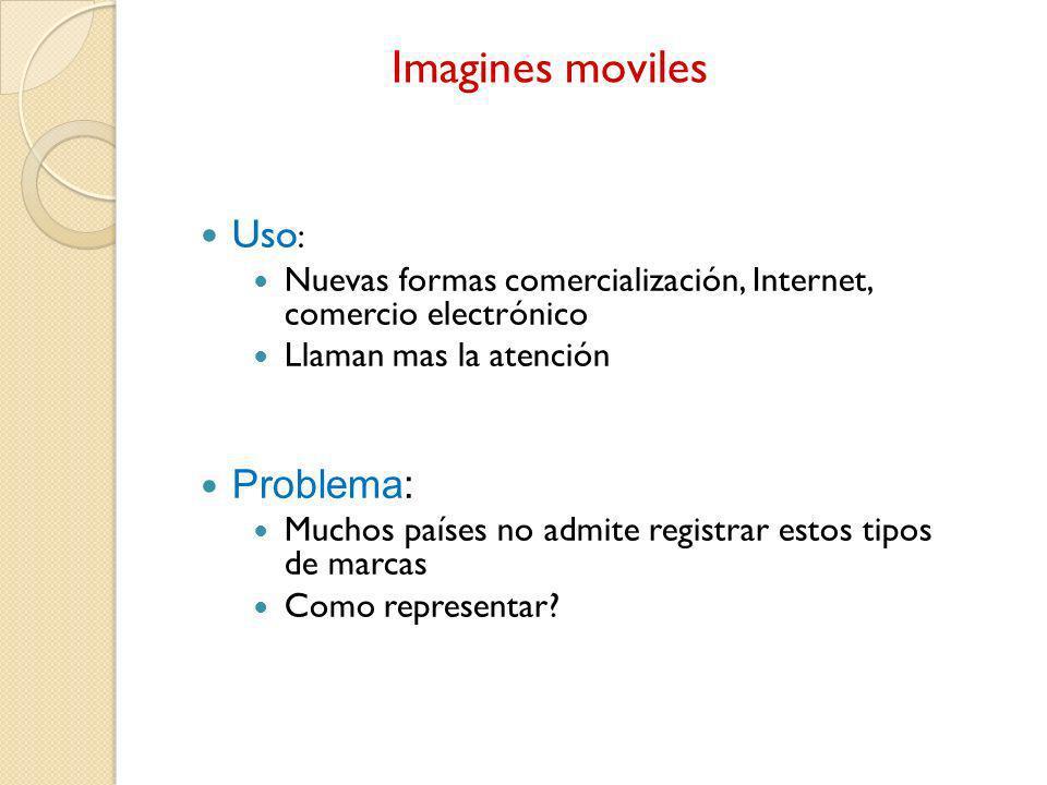 Imagines moviles Uso : Nuevas formas comercialización, Internet, comercio electrónico Llaman mas la atención Problema: Muchos países no admite registr