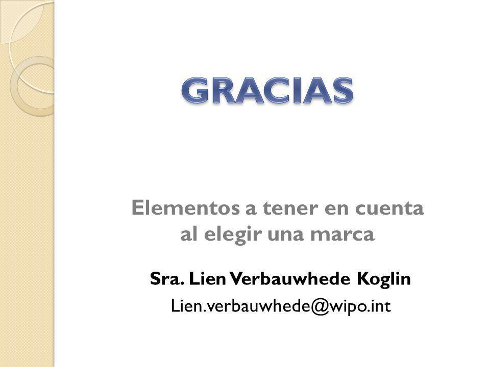 Elementos a tener en cuenta al elegir una marca Sra. Lien Verbauwhede Koglin Lien.verbauwhede@wipo.int