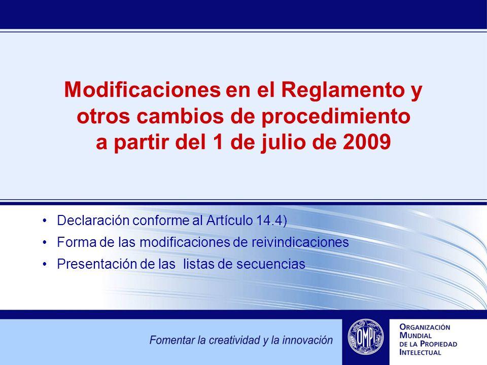 Modificaciones en el Reglamento y otros cambios de procedimiento a partir del 1 de julio de 2009 Declaración conforme al Artículo 14.4) Forma de las modificaciones de reivindicaciones Presentación de las listas de secuencias