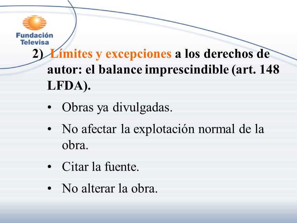2) Límites y excepciones a los derechos de autor: el balance imprescindible (art. 148 LFDA). Obras ya divulgadas. No afectar la explotación normal de