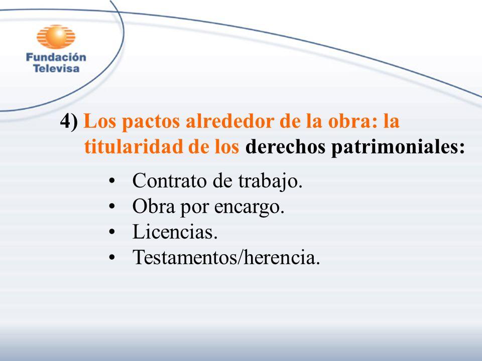 4) Los pactos alrededor de la obra: la titularidad de los derechos patrimoniales: Contrato de trabajo. Obra por encargo. Licencias. Testamentos/herenc