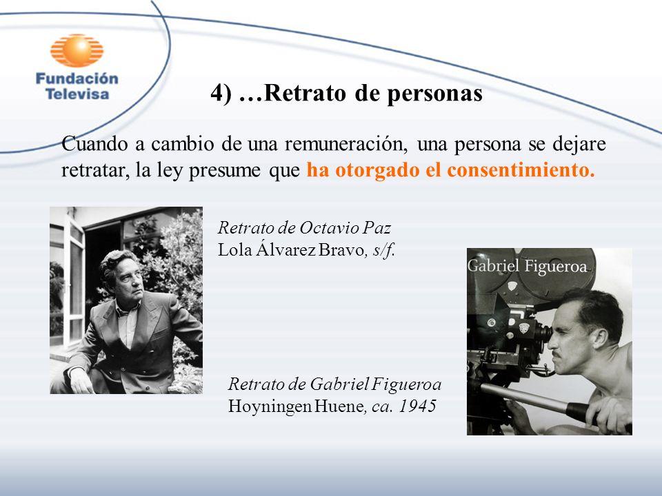 4) …Retrato de personas Cuando a cambio de una remuneración, una persona se dejare retratar, la ley presume que ha otorgado el consentimiento. Retrato