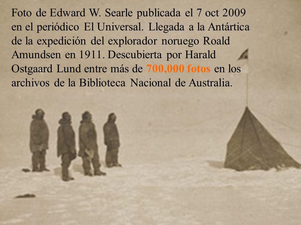 Foto de Edward W. Searle publicada el 7 oct 2009 en el periódico El Universal. Llegada a la Antártica de la expedición del explorador noruego Roald Am