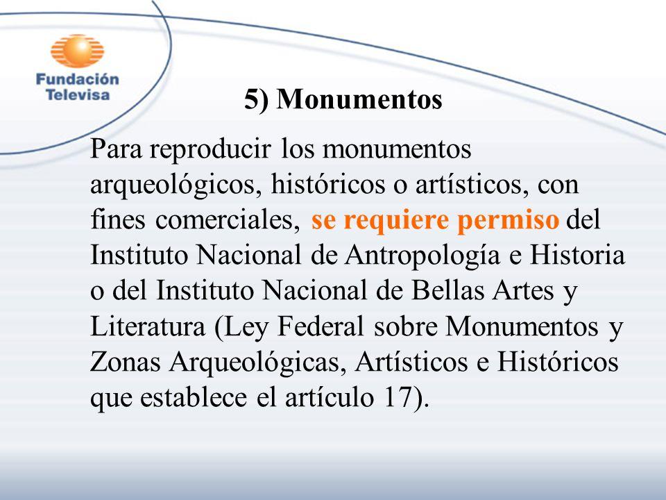 5) Monumentos Para reproducir los monumentos arqueológicos, históricos o artísticos, con fines comerciales, se requiere permiso del Instituto Nacional