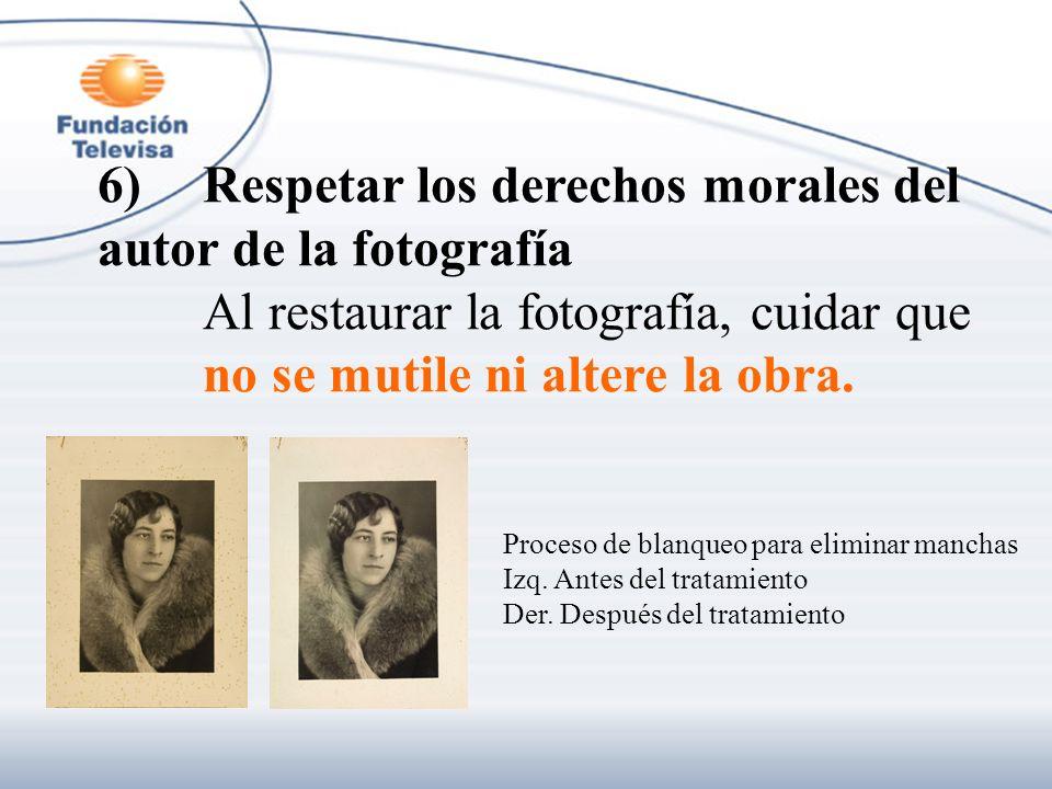 6)Respetar los derechos morales del autor de la fotografía Al restaurar la fotografía, cuidar que no se mutile ni altere la obra. Proceso de blanqueo
