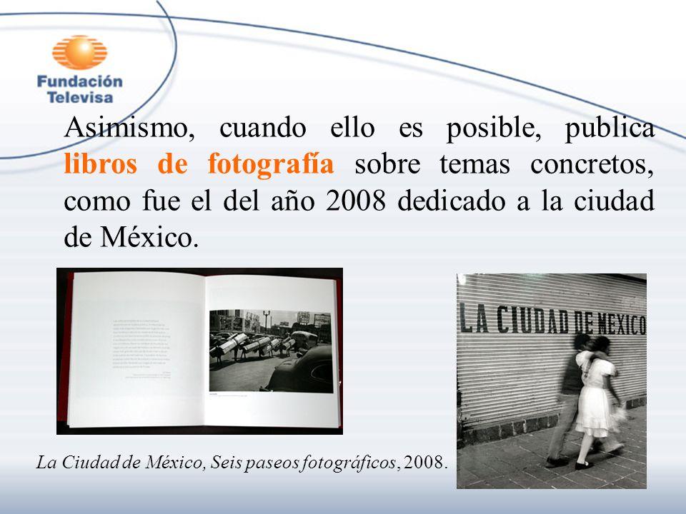 Asimismo, cuando ello es posible, publica libros de fotografía sobre temas concretos, como fue el del año 2008 dedicado a la ciudad de México. La Ciud