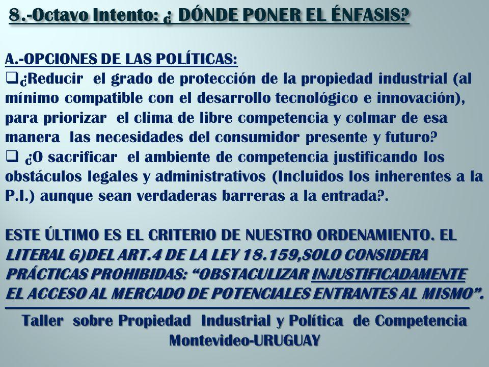 _________________________________________________________ Taller sobre Propiedad Industrial y Política de Competencia Montevideo-URUGUAY 8.-Octavo Intento: ¿ DÓNDE PONER EL ÉNFASIS.