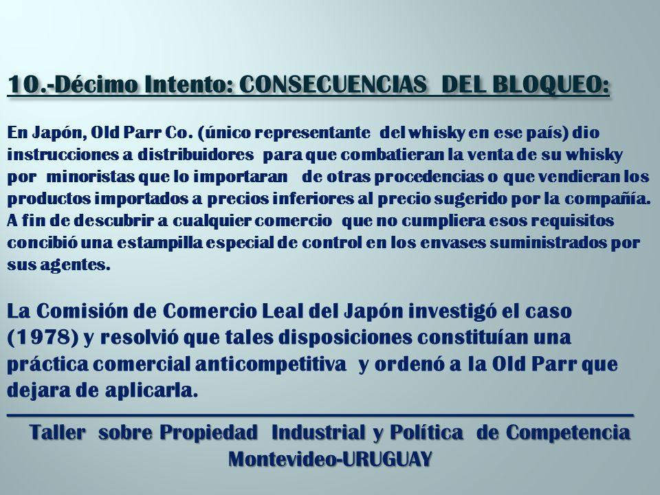 _________________________________________________________ Taller sobre Propiedad Industrial y Política de Competencia Montevideo-URUGUAY 10.-Décimo Intento: CONSECUENCIAS DEL BLOQUEO: En Japón, Old Parr Co.