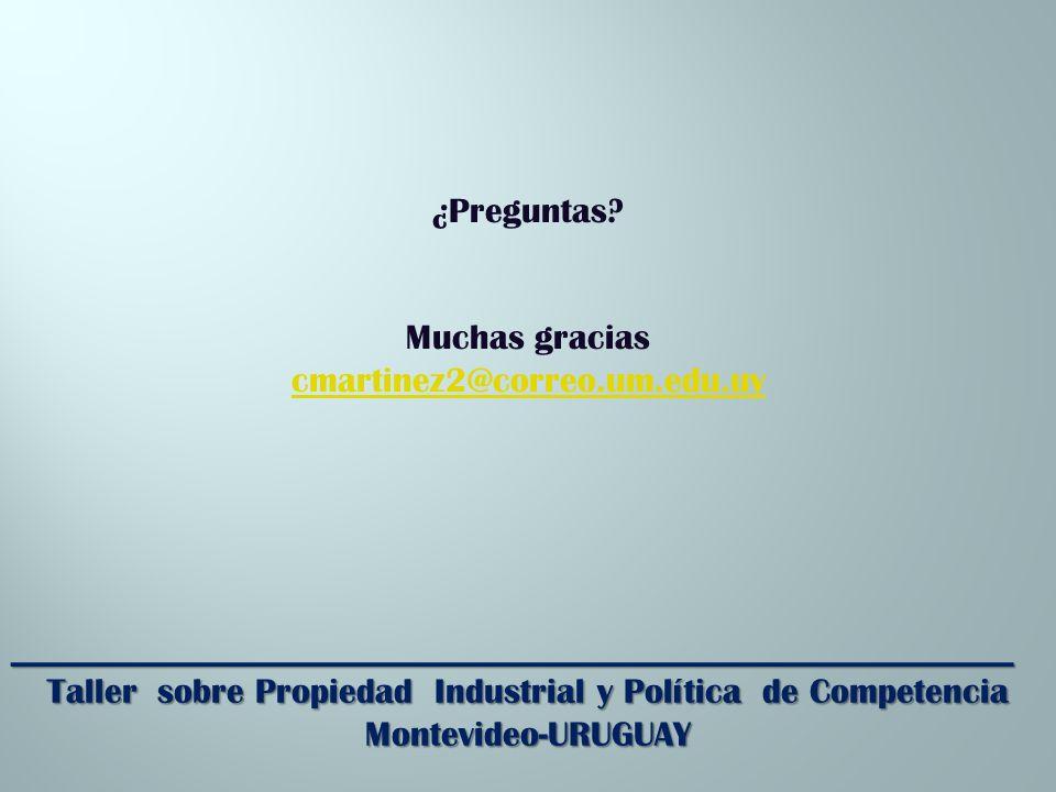 _________________________________________________________ Taller sobre Propiedad Industrial y Política de Competencia Montevideo-URUGUAY ¿Preguntas.
