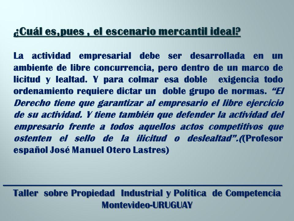_________________________________________________________ Taller sobre Propiedad Industrial y Política de Competencia Montevideo-URUGUAY ¿Cuál es,pues, el escenario mercantil ideal.