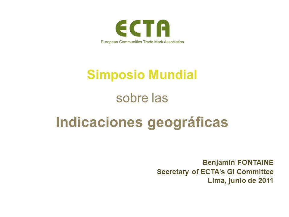 Simposio Mundial sobre las Indicaciones geográficas Benjamin FONTAINE Secretary of ECTAs GI Committee Lima, junio de 2011