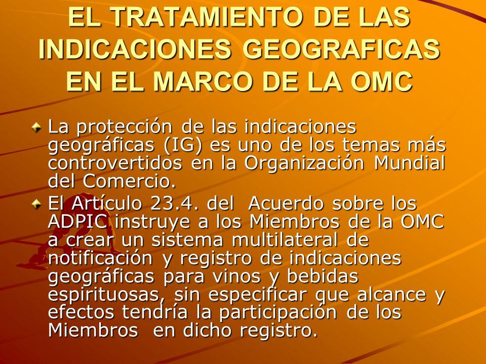 EL TRATAMIENTO DE LAS INDICACIONES GEOGRAFICAS EN EL MARCO DE LA OMC El artículo 24.1., en el que se pide a los Miembros incrementar los niveles de protección de indicaciones geográficas aplicables a otros bienes que no sean vinos y bebidas espirituosas.