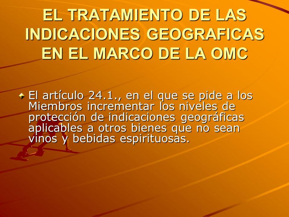 EL TRATAMIENTO DE LAS INDICACIONES GEOGRAFICAS EN EL MARCO DE LA OMC Existen dos posiciones antagónicas.