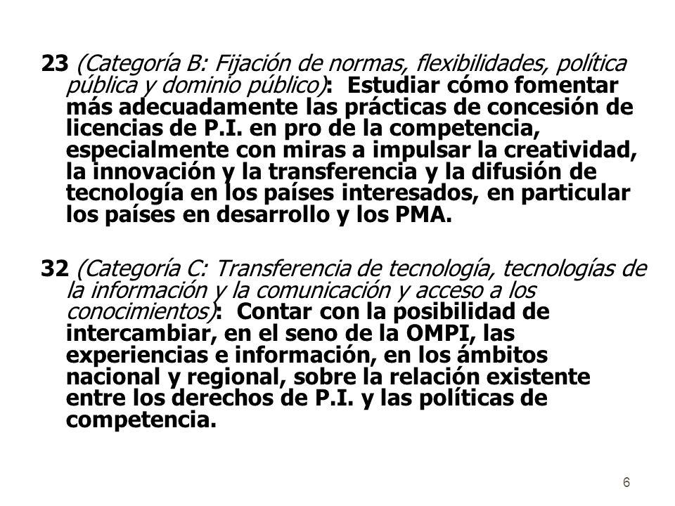 6 23 (Categoría B: Fijación de normas, flexibilidades, política pública y dominio público): Estudiar cómo fomentar más adecuadamente las prácticas de concesión de licencias de P.I.