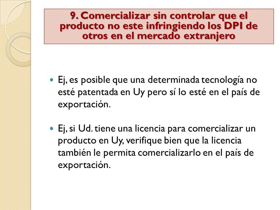 Ej, es posible que una determinada tecnología no esté patentada en Uy pero sí lo esté en el país de exportación. Ej, si Ud. tiene una licencia para co